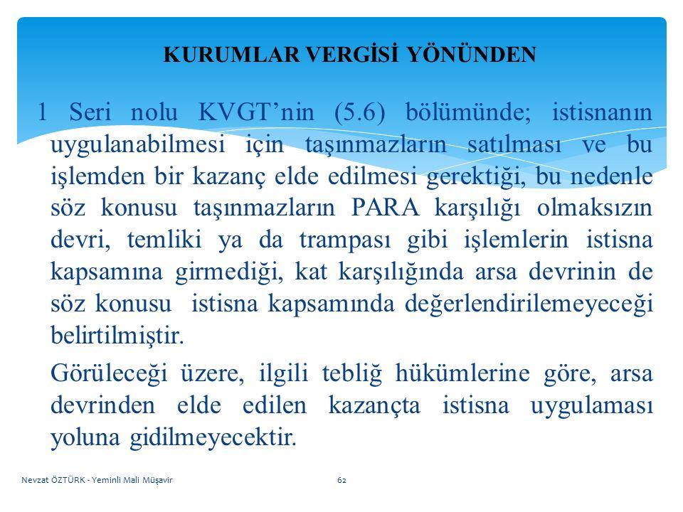 KURUMLAR VERGİSİ YÖNÜNDEN 1 Seri nolu KVGT'nin (5.6) bölümünde; istisnanın uygulanabilmesi için taşınmazların satılması ve bu işlemden bir kazanç elde