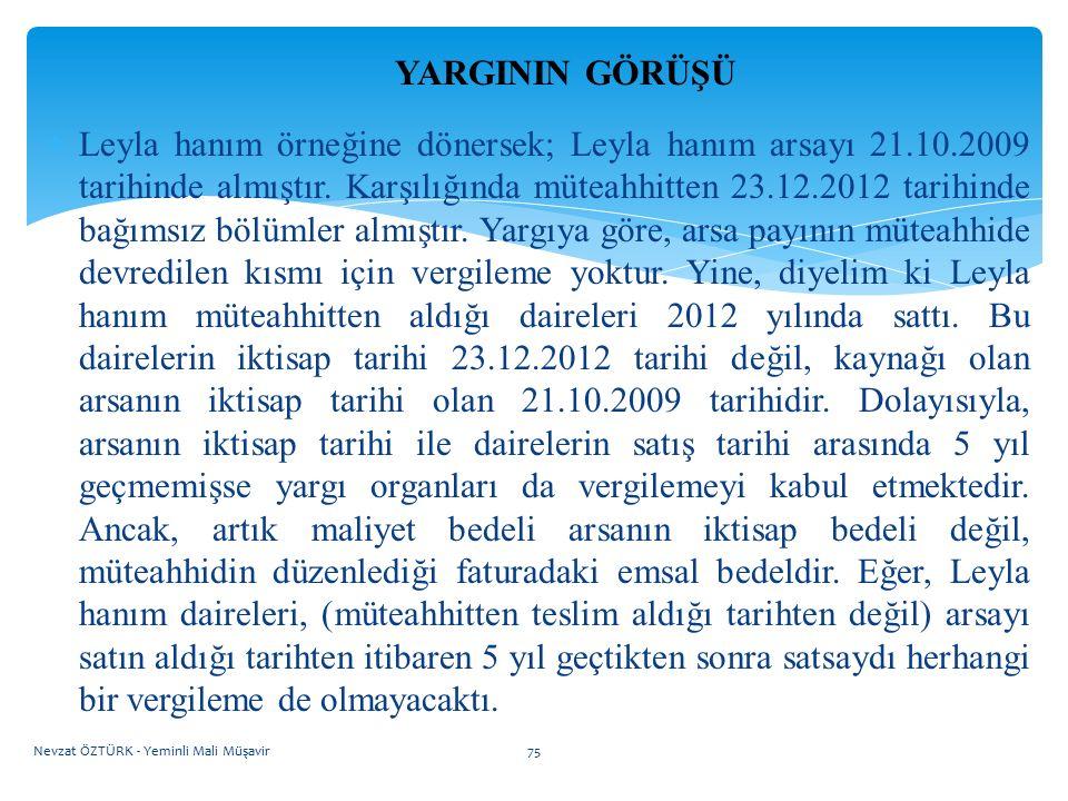 YARGININ GÖRÜŞÜ  Leyla hanım örneğine dönersek; Leyla hanım arsayı 21.10.2009 tarihinde almıştır. Karşılığında müteahhitten 23.12.2012 tarihinde bağı