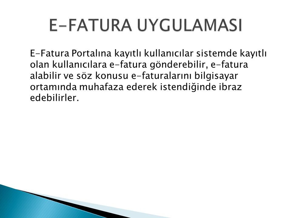 E-Fatura Portalına kayıtlı kullanıcılar sistemde kayıtlı olan kullanıcılara e-fatura gönderebilir, e-fatura alabilir ve söz konusu e-faturalarını bilgisayar ortamında muhafaza ederek istendiğinde ibraz edebilirler.