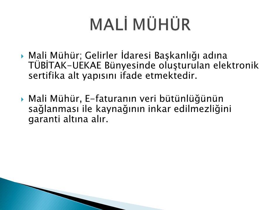  Mali Mühür; Gelirler İdaresi Başkanlığı adına TÜBİTAK-UEKAE Bünyesinde oluşturulan elektronik sertifika alt yapısını ifade etmektedir.