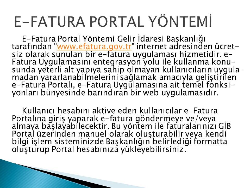 E-Fatura Portal Yöntemi Gelir İdaresi Başkanlığı tarafından www.efatura.gov.tr internet adresinden ücret- siz olarak sunulan bir e-fatura uygulaması hizmetidir.