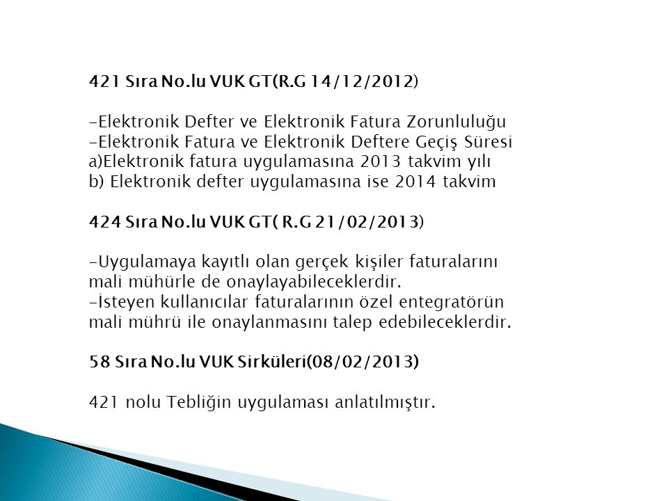 6102 Sayılı Türk Ticaret Kanunu 213 Sayılı Vergi Usul Kanunu 1 Sıra Numaralı Elektronik Defter Genel Tebliği 2 Sıra Numaralı Elektronik Defter Genel Tebliği 421 Sıra Numaralı VUK Genel Tebliği  67 no.lu VUK Sirküleri