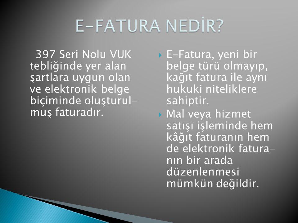 397 Seri Nolu VUK tebliğinde yer alan şartlara uygun olan ve elektronik belge biçiminde oluşturul- muş faturadır.