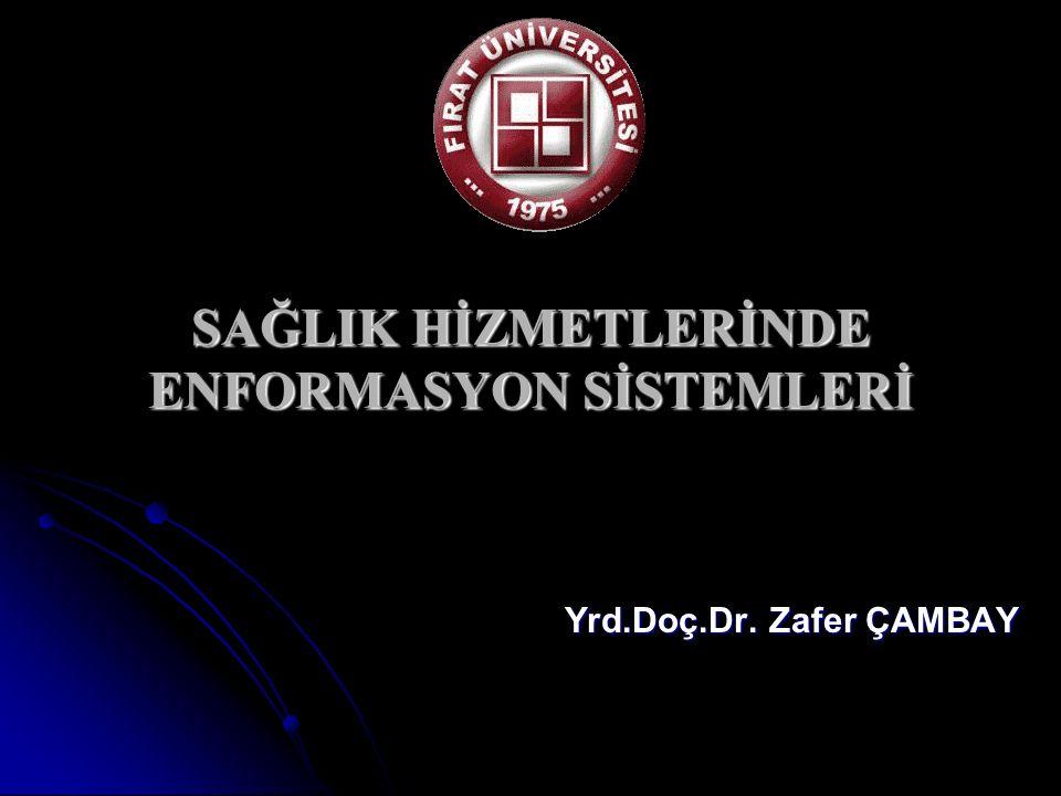 SAĞLIK HİZMETLERİNDE ENFORMASYON SİSTEMLERİ Yrd.Doç.Dr. Zafer ÇAMBAY
