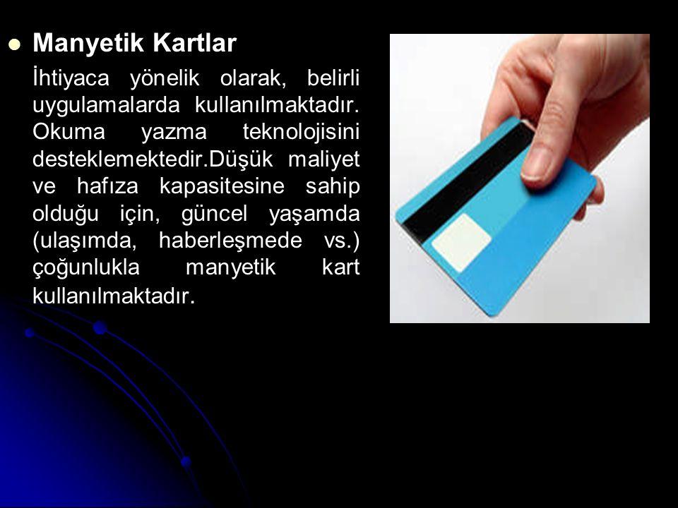 Manyetik Kartlar İhtiyaca yönelik olarak, belirli uygulamalarda kullanılmaktadır. Okuma yazma teknolojisini desteklemektedir.Düşük maliyet ve hafıza k