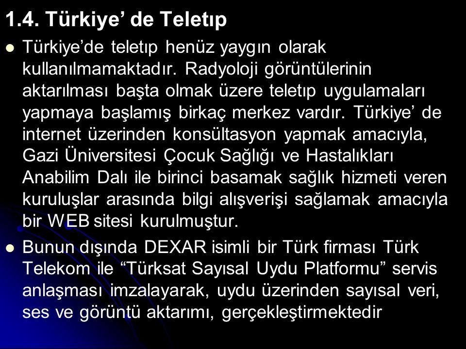 1.4. Türkiye' de Teletıp Türkiye'de teletıp henüz yaygın olarak kullanılmamaktadır. Radyoloji görüntülerinin aktarılması başta olmak üzere teletıp uyg