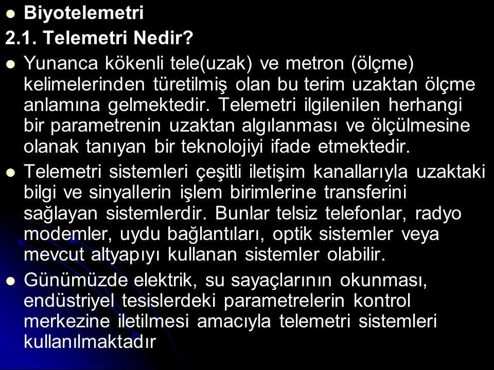 Biyotelemetri 2.1. Telemetri Nedir? Yunanca kökenli tele(uzak) ve metron (ölçme) kelimelerinden türetilmiş olan bu terim uzaktan ölçme anlamına gelmek