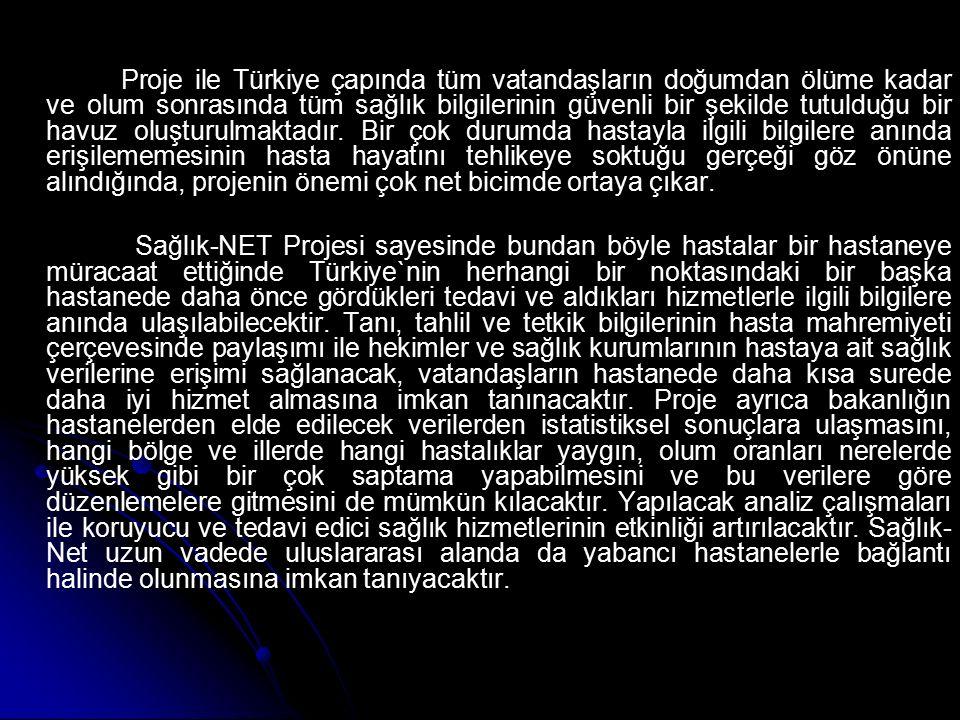 Proje ile Türkiye çapında tüm vatandaşların doğumdan ölüme kadar ve olum sonrasında tüm sağlık bilgilerinin güvenli bir şekilde tutulduğu bir havuz ol