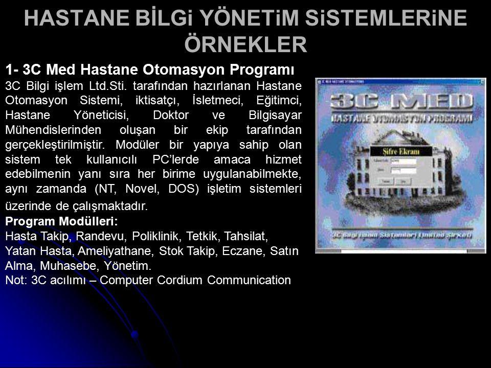 HASTANE BİLGi YÖNETiM SiSTEMLERiNE ÖRNEKLER 1- 3C Med Hastane Otomasyon Programı 3C Bilgi işlem Ltd.Sti. tarafından hazırlanan Hastane Otomasyon Siste