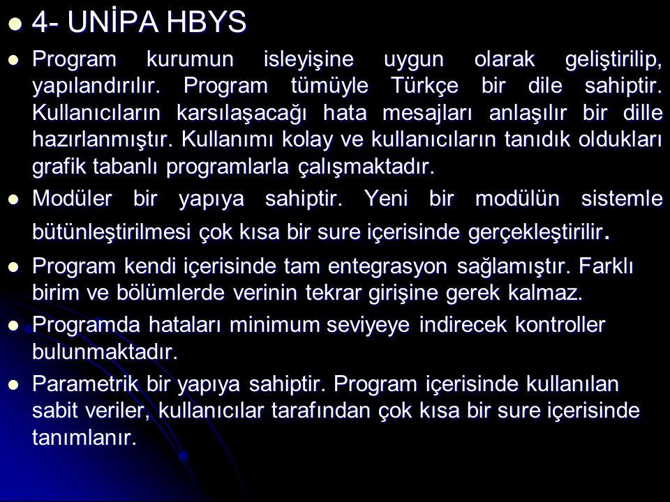 4- UNİPA HBYS 4- UNİPA HBYS Program kurumun isleyişine uygun olarak geliştirilip, yapılandırılır. Program tümüyle Türkçe bir dile sahiptir. Kullanıcıl