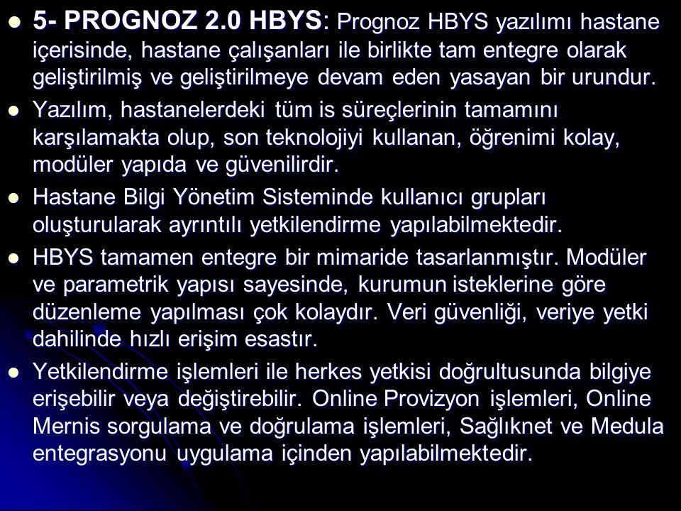 5- PROGNOZ 2.0 HBYS: Prognoz HBYS yazılımı hastane içerisinde, hastane çalışanları ile birlikte tam entegre olarak geliştirilmiş ve geliştirilmeye dev