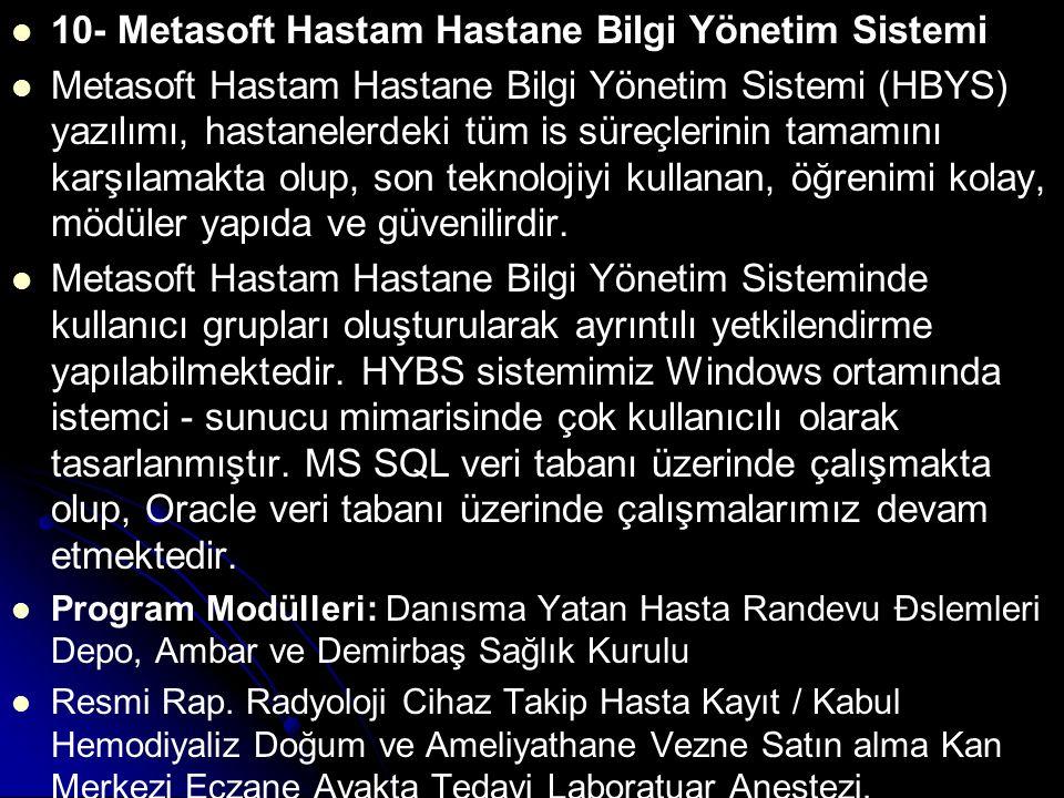 10- Metasoft Hastam Hastane Bilgi Yönetim Sistemi Metasoft Hastam Hastane Bilgi Yönetim Sistemi (HBYS) yazılımı, hastanelerdeki tüm is süreçlerinin ta