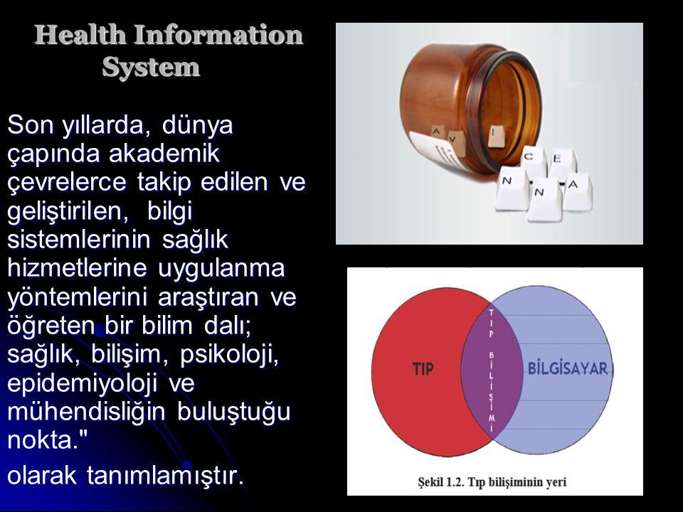 Health Information System Son yıllarda, dünya çapında akademik çevrelerce takip edilen ve geliştirilen, bilgi sistemlerinin sağlık hizmetlerine uygula