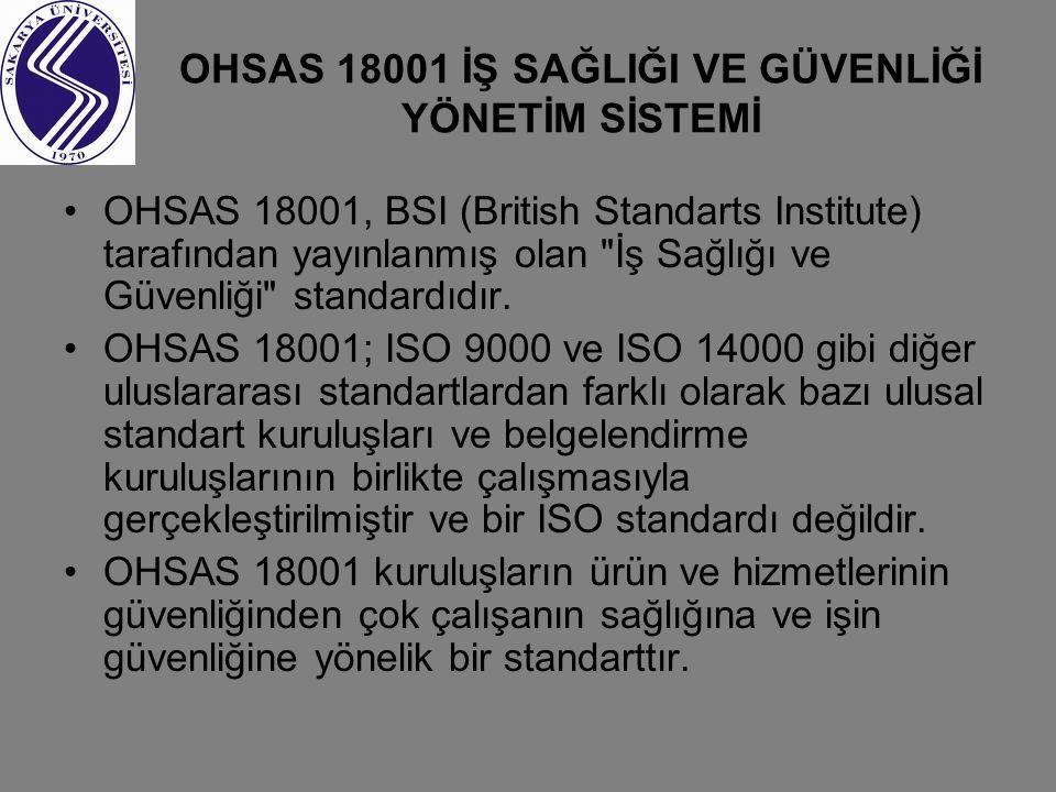 OHSAS 18001 İŞ SAĞLIĞI VE GÜVENLİĞİ YÖNETİM SİSTEMİ OHSAS 18001, BSI (British Standarts Institute) tarafından yayınlanmış olan İş Sağlığı ve Güvenliği standardıdır.