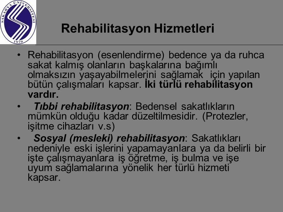 Rehabilitasyon Hizmetleri Rehabilitasyon (esenlendirme) bedence ya da ruhca sakat kalmış olanların başkalarına bağımlı olmaksızın yaşayabilmelerini sağlamak için yapılan bütün çalışmaları kapsar.