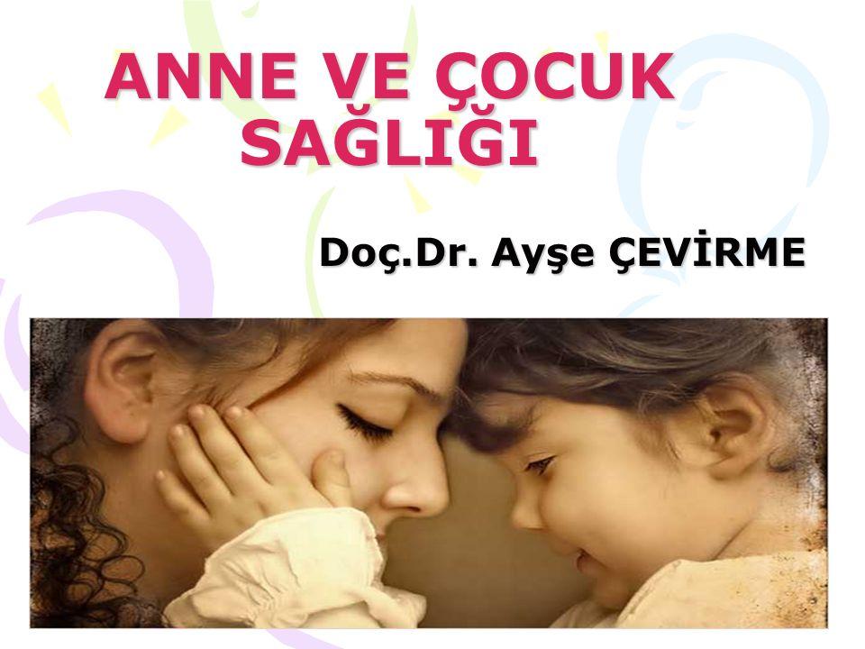 ANNE VE ÇOCUK SAĞLIĞI Doç.Dr. Ayşe ÇEVİRME