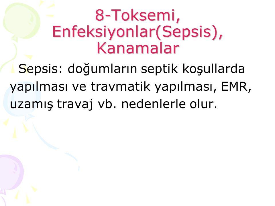 8-Toksemi, Enfeksiyonlar(Sepsis), Kanamalar Sepsis: doğumların septik koşullarda yapılması ve travmatik yapılması, EMR, uzamış travaj vb. nedenlerle o