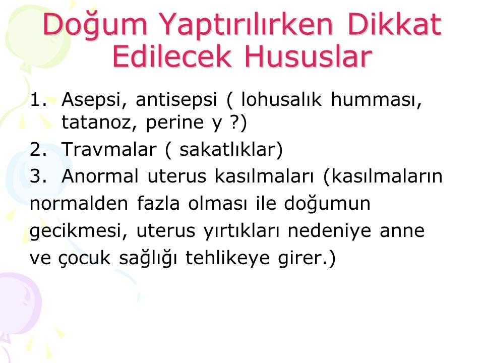 Doğum Yaptırılırken Dikkat Edilecek Hususlar 1.Asepsi, antisepsi ( lohusalık humması, tatanoz, perine y ?) 2.Travmalar ( sakatlıklar) 3.Anormal uterus