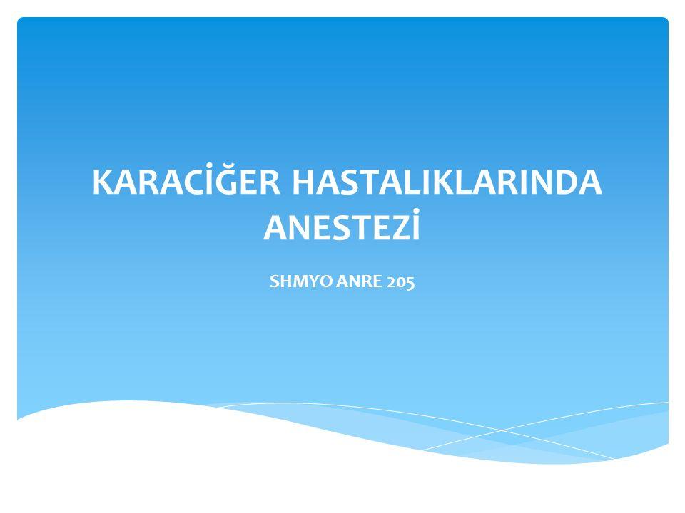 KARACİĞER HASTALIKLARINDA ANESTEZİ SHMYO ANRE 205