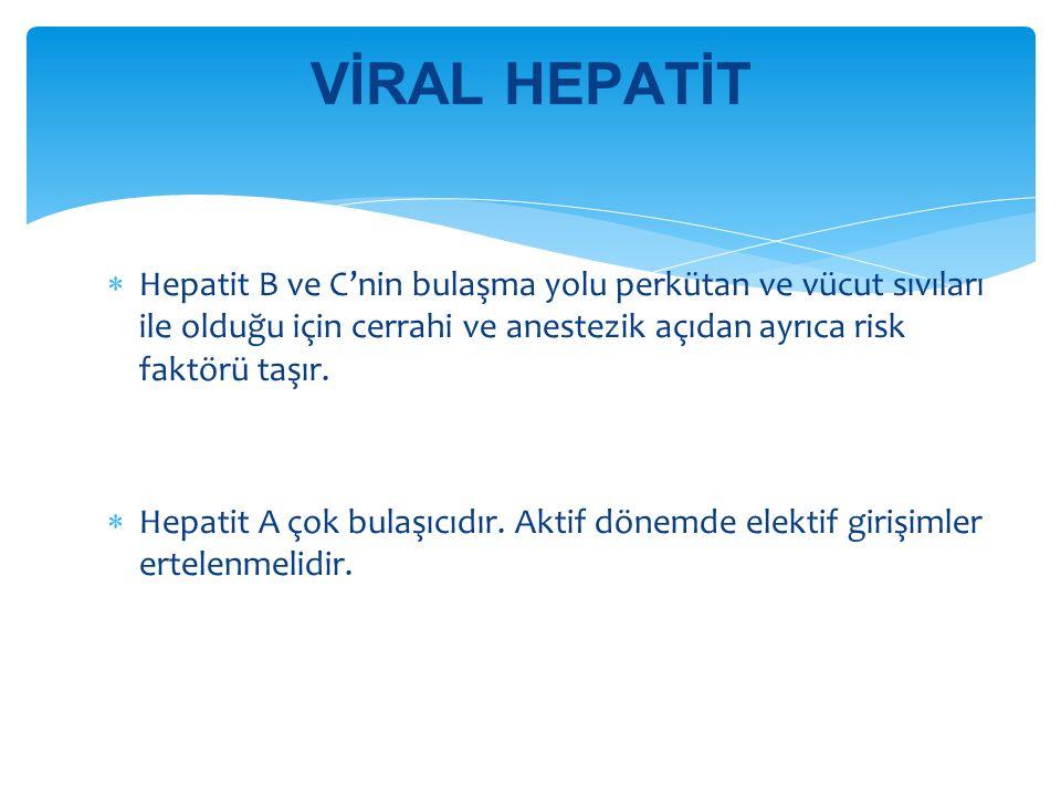  Hepatit B ve C'nin bulaşma yolu perkütan ve vücut sıvıları ile olduğu için cerrahi ve anestezik açıdan ayrıca risk faktörü taşır.