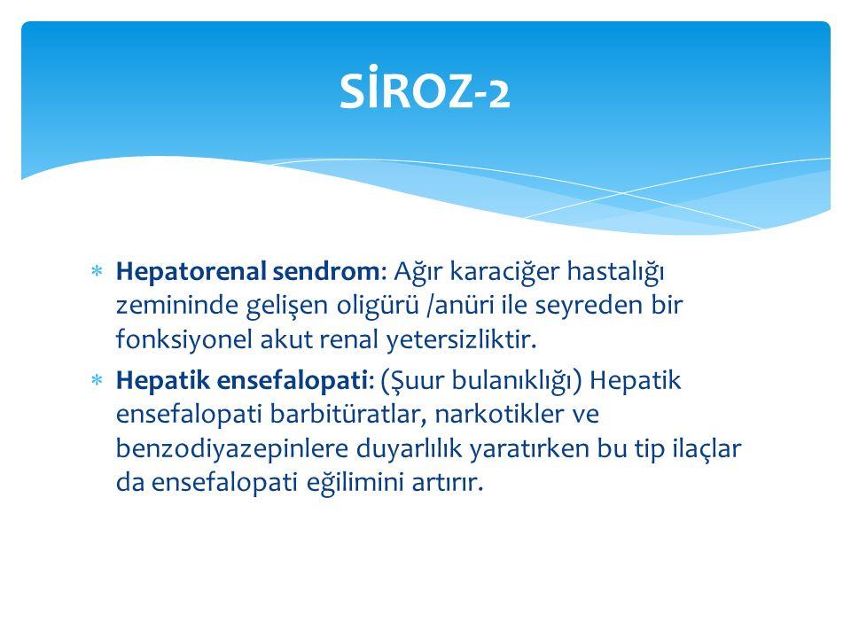  Hepatorenal sendrom: Ağır karaciğer hastalığı zemininde gelişen oligürü /anüri ile seyreden bir fonksiyonel akut renal yetersizliktir.