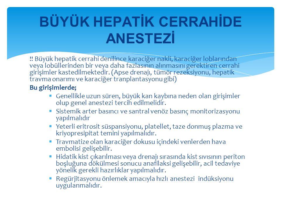 !! Büyük hepatik cerrahi denilince karaciğer nakli, karaciğer loblarından veya lobüllerinden bir veya daha fazlasının alınmasını gerektiren cerrahi gi
