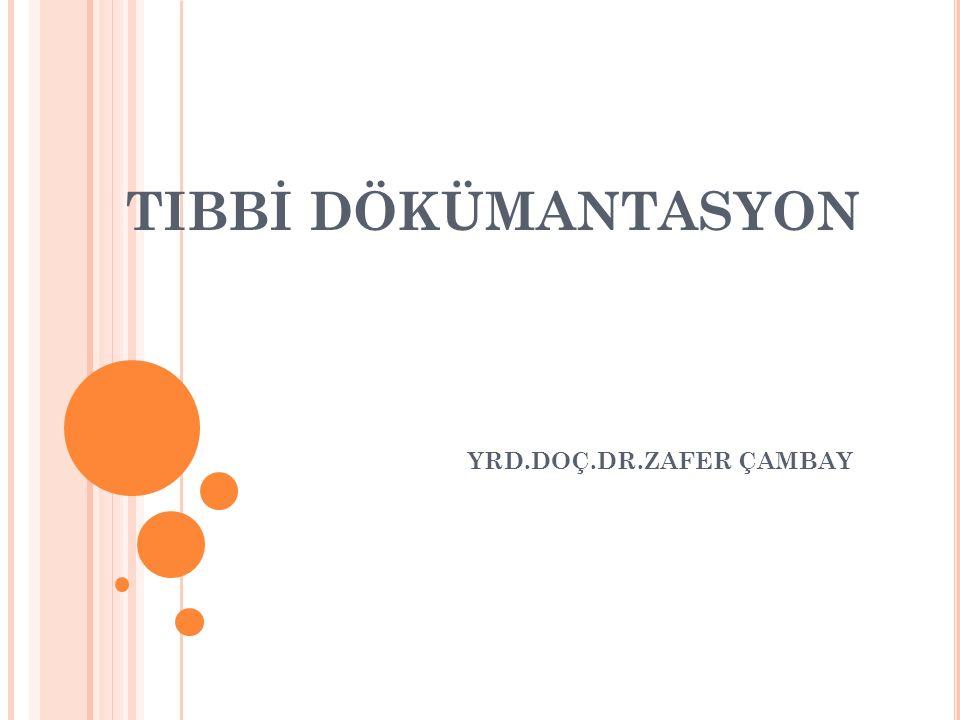 TIBBİ DÖKÜMANTASYON YRD.DOÇ.DR.ZAFER ÇAMBAY