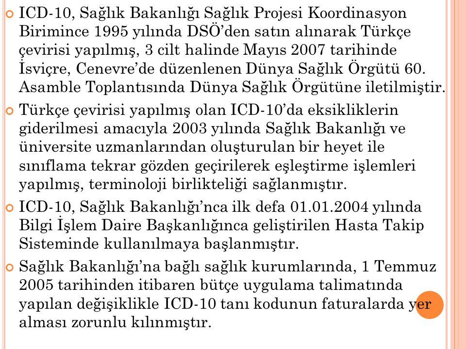 ICD-10, Sağlık Bakanlığı Sağlık Projesi Koordinasyon Birimince 1995 yılında DSÖ'den satın alınarak Türkçe çevirisi yapılmış, 3 cilt halinde Mayıs 2007