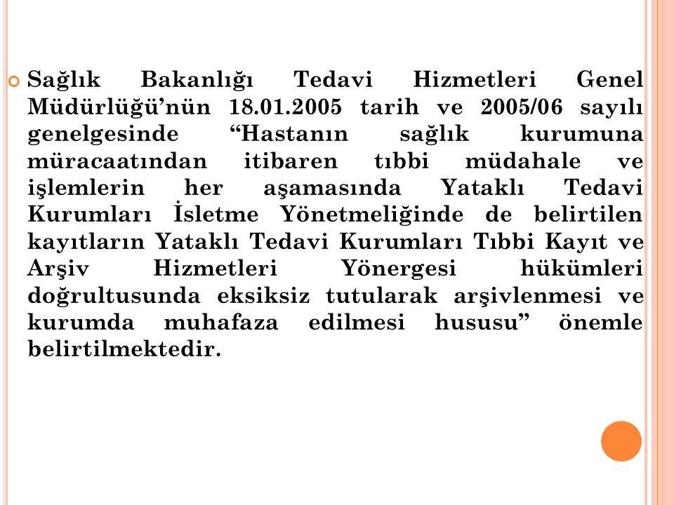 """Sağlık Bakanlığı Tedavi Hizmetleri Genel Müdürlüğü'nün 18.01.2005 tarih ve 2005/06 sayılı genelgesinde """"Hastanın sağlık kurumuna müracaatından itibare"""