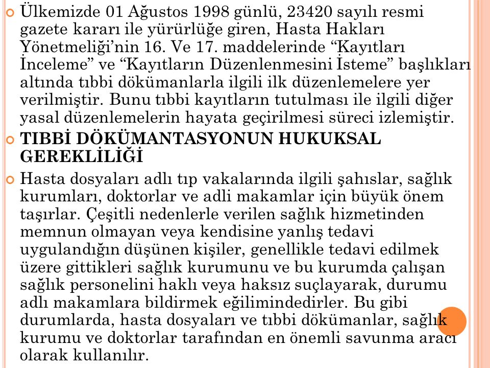 """Ülkemizde 01 Ağustos 1998 günlü, 23420 sayılı resmi gazete kararı ile yürürlüğe giren, Hasta Hakları Yönetmeliği'nin 16. Ve 17. maddelerinde """"Kayıtlar"""