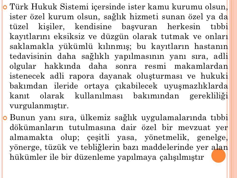 Türk Hukuk Sistemi içersinde ister kamu kurumu olsun, ister özel kurum olsun, sağlık hizmeti sunan özel ya da tüzel kişiler, kendisine başvuran herkes