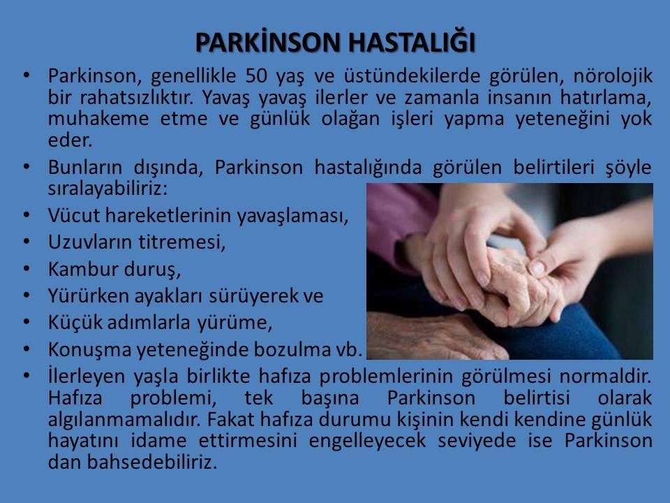 PARKİNSON HASTALIĞI Parkinson, genellikle 50 yaş ve üstündekilerde görülen, nörolojik bir rahatsızlıktır. Yavaş yavaş ilerler ve zamanla insanın hatır