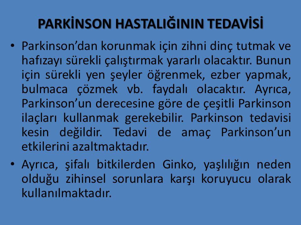 PARKİNSON HASTALIĞININ TEDAVİSİ Parkinson'dan korunmak için zihni dinç tutmak ve hafızayı sürekli çalıştırmak yararlı olacaktır. Bunun için sürekli ye