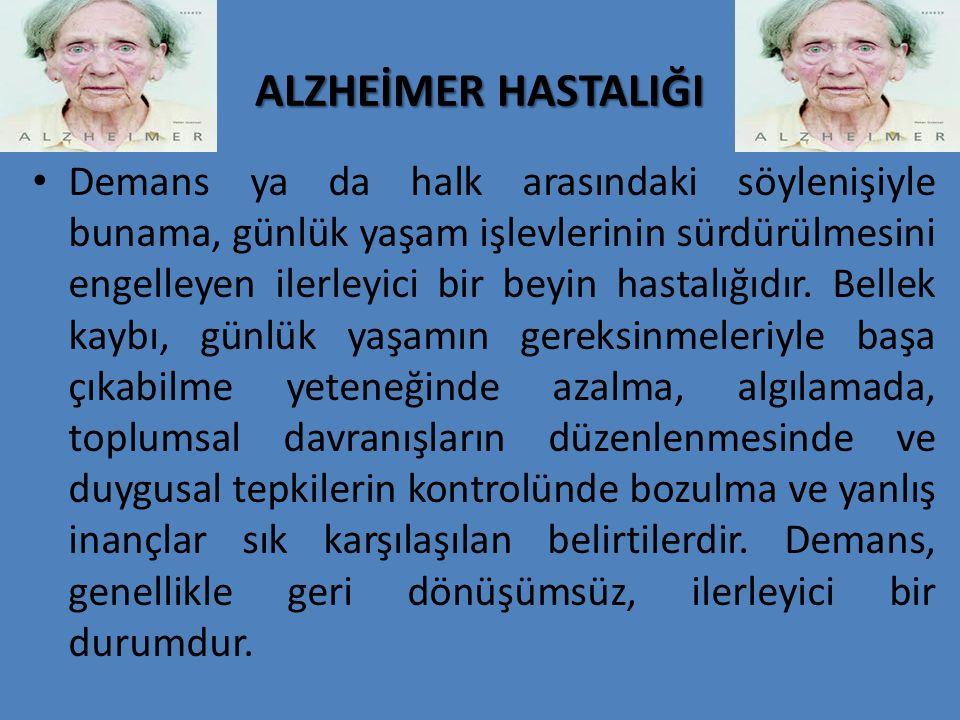 ALZHEİMER HASTALIĞI Demans ya da halk arasındaki söylenişiyle bunama, günlük yaşam işlevlerinin sürdürülmesini engelleyen ilerleyici bir beyin hastalı