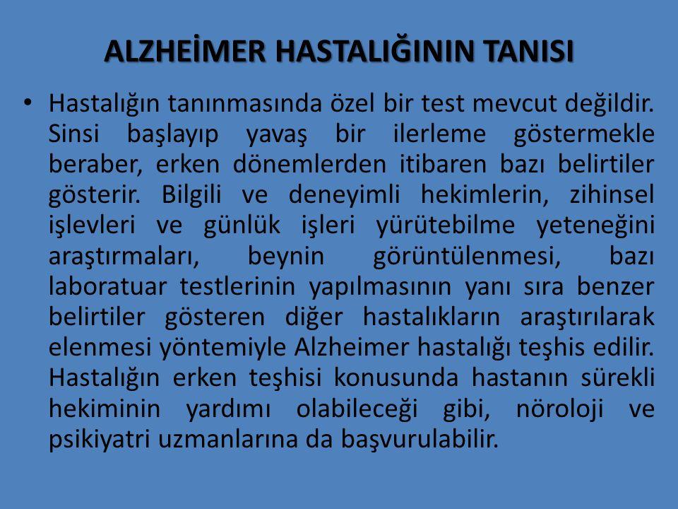 ALZHEİMER HASTALIĞININ TANISI Hastalığın tanınmasında özel bir test mevcut değildir. Sinsi başlayıp yavaş bir ilerleme göstermekle beraber, erken döne