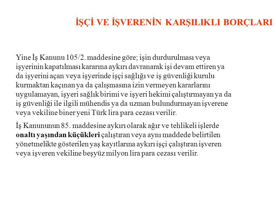 İŞÇİ VE İŞVERENİN KARŞILIKLI BORÇLARI Yine İş Kanunu 105/2.