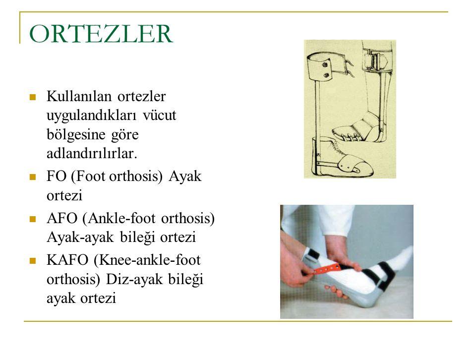 ORTEZLER Kullanılan ortezler uygulandıkları vücut bölgesine göre adlandırılırlar. FO (Foot orthosis) Ayak ortezi AFO (Ankle-foot orthosis) Ayak-ayak b