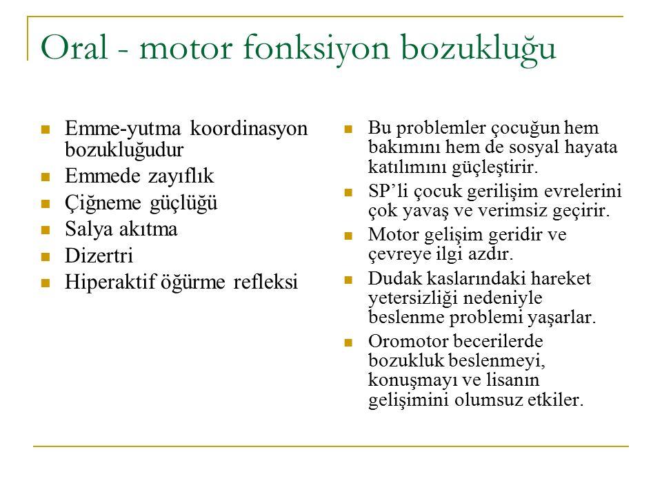 Oral - motor fonksiyon bozukluğu Emme-yutma koordinasyon bozukluğudur Emmede zayıflık Çiğneme güçlüğü Salya akıtma Dizertri Hiperaktif öğürme refleksi