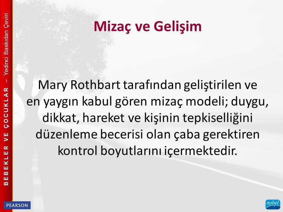 Mizaç ve Gelişim Mary Rothbart tarafından geliştirilen ve en yaygın kabul gören mizaç modeli; duygu, dikkat, hareket ve kişinin tepkiselliğini düzenle