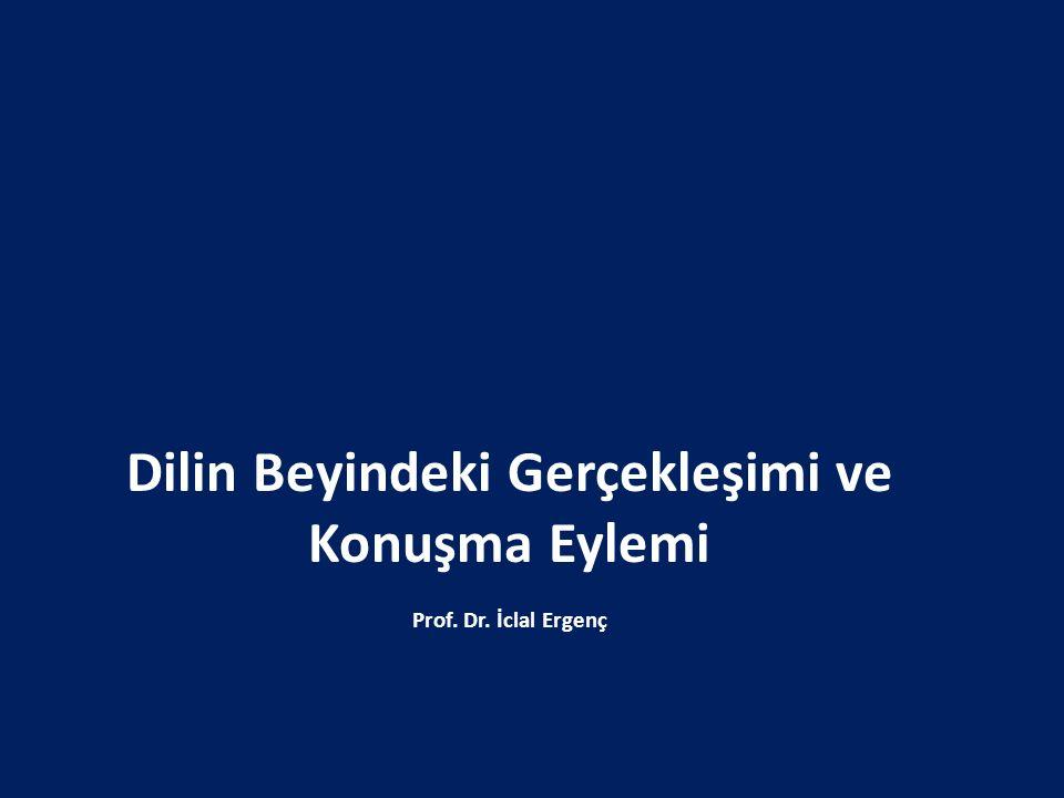 Dilin Beyindeki Gerçekleşimi ve Konuşma Eylemi Prof. Dr. İclal Ergenç
