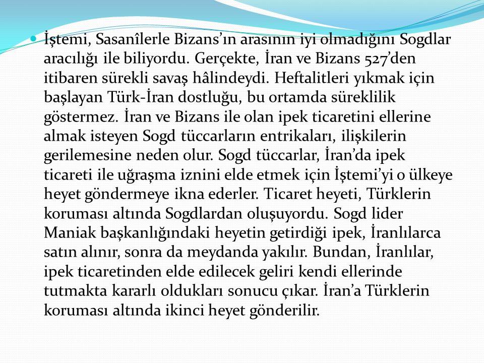 İştemi, Sasanîlerle Bizans'ın arasının iyi olmadığını Sogdlar aracılığı ile biliyordu. Gerçekte, İran ve Bizans 527'den itibaren sürekli savaş hâlinde