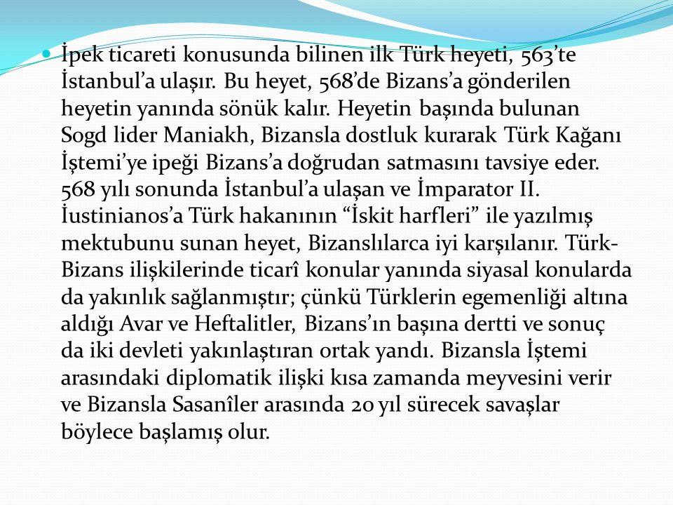 İpek ticareti konusunda bilinen ilk Türk heyeti, 563'te İstanbul'a ulaşır. Bu heyet, 568'de Bizans'a gönderilen heyetin yanında sönük kalır. Heyetin b