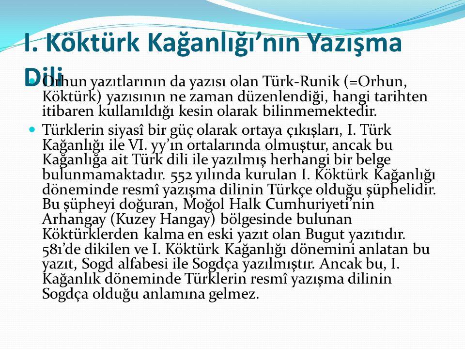 I. Köktürk Kağanlığı'nın Yazışma Dili Orhun yazıtlarının da yazısı olan Türk-Runik (=Orhun, Köktürk) yazısının ne zaman düzenlendiği, hangi tarihten i