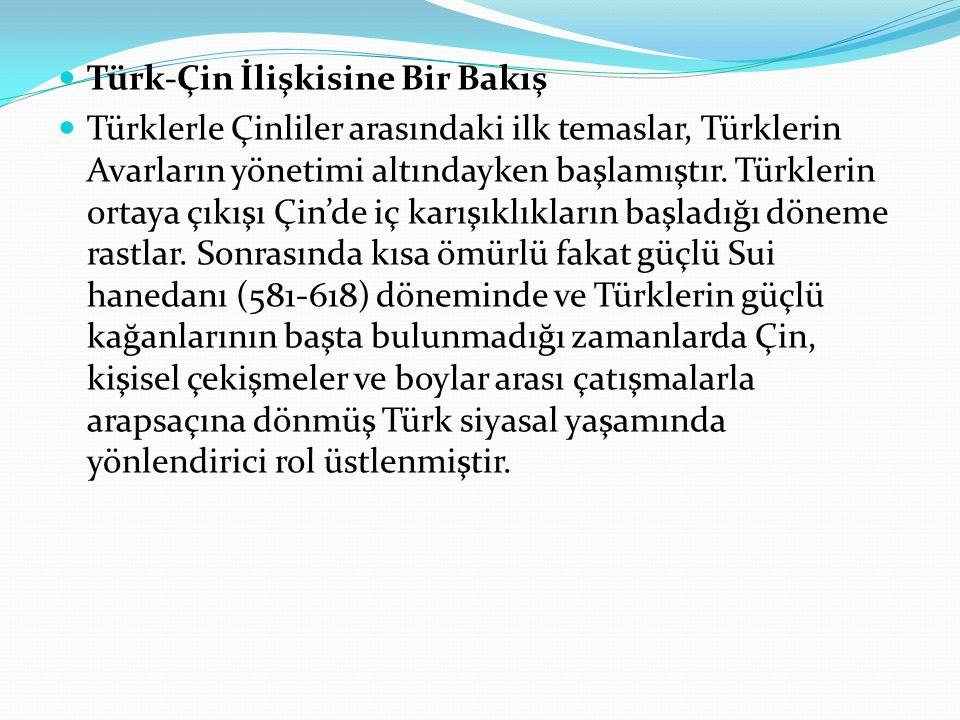 Türk-Çin İlişkisine Bir Bakış Türklerle Çinliler arasındaki ilk temaslar, Türklerin Avarların yönetimi altındayken başlamıştır. Türklerin ortaya çıkış