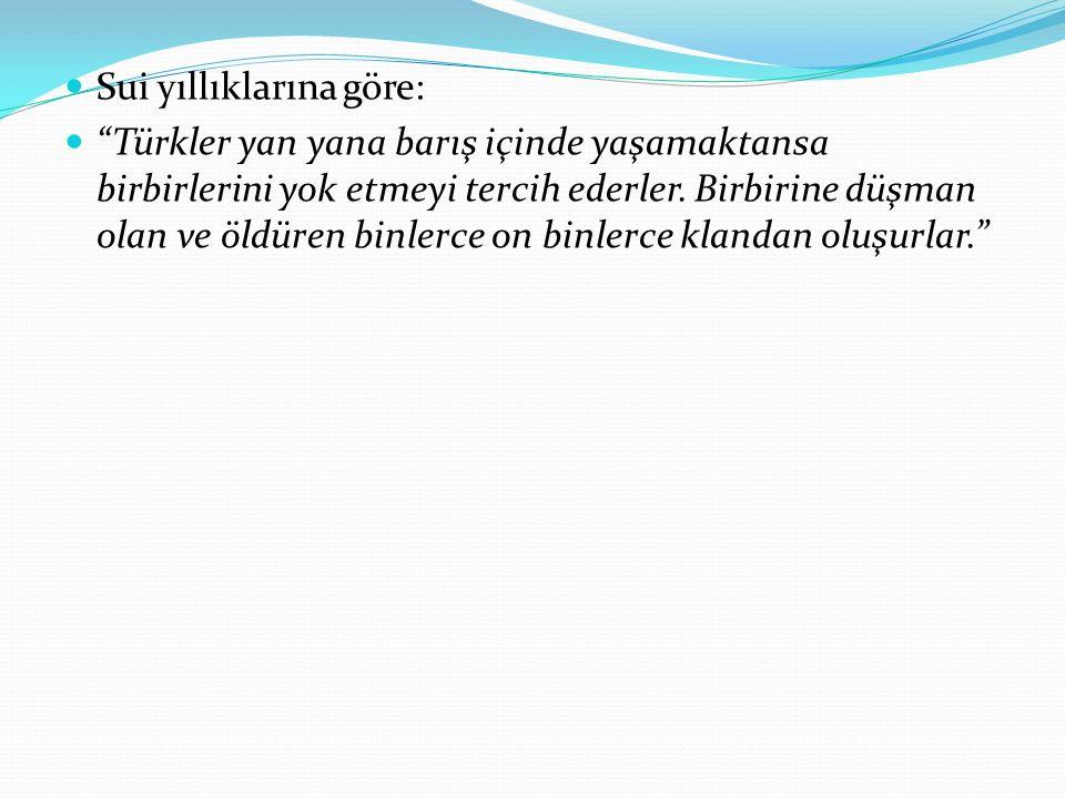 """Sui yıllıklarına göre: """"Türkler yan yana barış içinde yaşamaktansa birbirlerini yok etmeyi tercih ederler. Birbirine düşman olan ve öldüren binlerce o"""