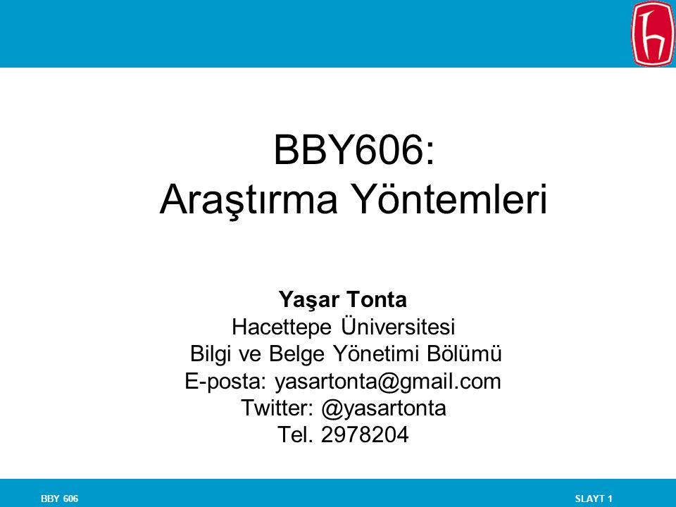 SLAYT 1BBY 606 BBY606: Araştırma Yöntemleri Yaşar Tonta Hacettepe Üniversitesi Bilgi ve Belge Yönetimi Bölümü E-posta: yasartonta@gmail.com Twitter: @yasartonta Tel.