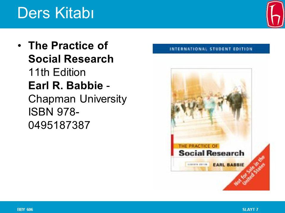 SLAYT 7BBY 606 Ders Kitabı The Practice of Social Research 11th Edition Earl R. Babbie - Chapman University ISBN 978- 0495187387