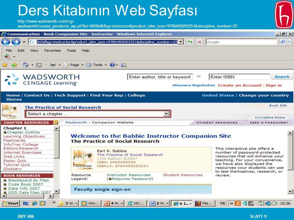 SLAYT 9BBY 606 Ders Kitabının Web Sayfası http://www.wadsworth.com/cgi- wadsworth/course_products_wp.pl?fid=M20bI&flag=instructor&product_isbn_issn=9780495093251&discipline_number=25