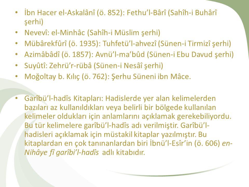 İbn Hacer el-Askalânî (ö. 852): Fethu'l-Bârî (Sahîh-i Buhârî şerhi) Nevevî: el-Minhâc (Sahîh-i Müslim şerhi) Mübârekfûrî (ö. 1935): Tuhfetü'l-ahvezî (