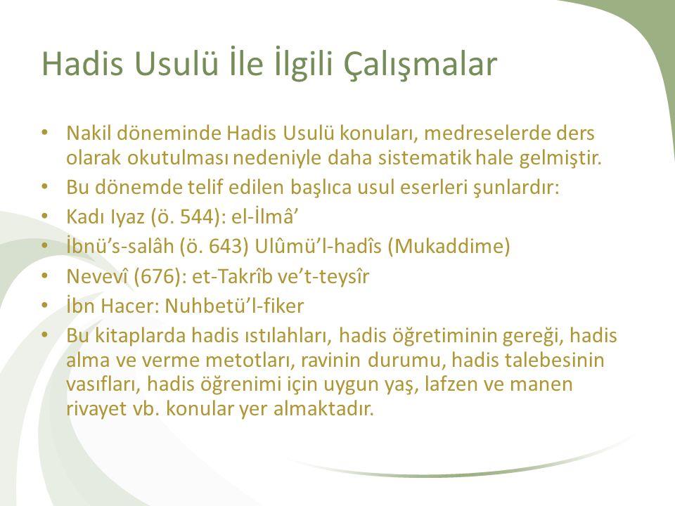 Hadis Usulü İle İlgili Çalışmalar Nakil döneminde Hadis Usulü konuları, medreselerde ders olarak okutulması nedeniyle daha sistematik hale gelmiştir.